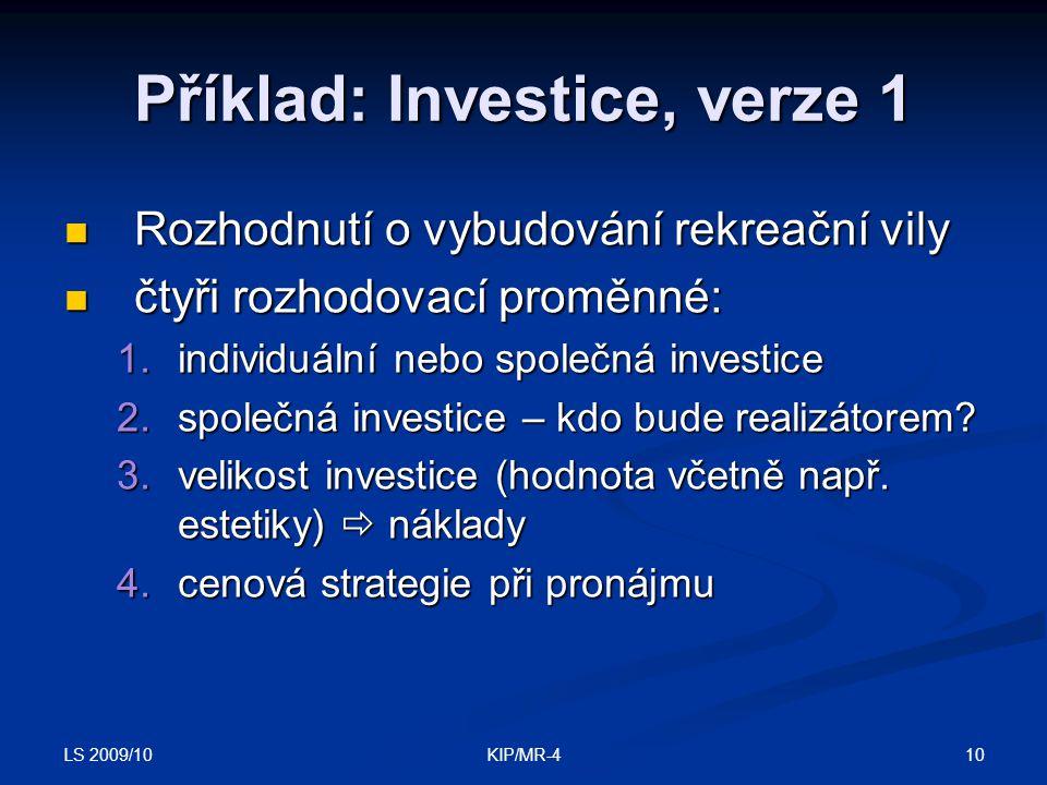 LS 2009/10 10KIP/MR-4 Příklad: Investice, verze 1 Rozhodnutí o vybudování rekreační vily Rozhodnutí o vybudování rekreační vily čtyři rozhodovací prom