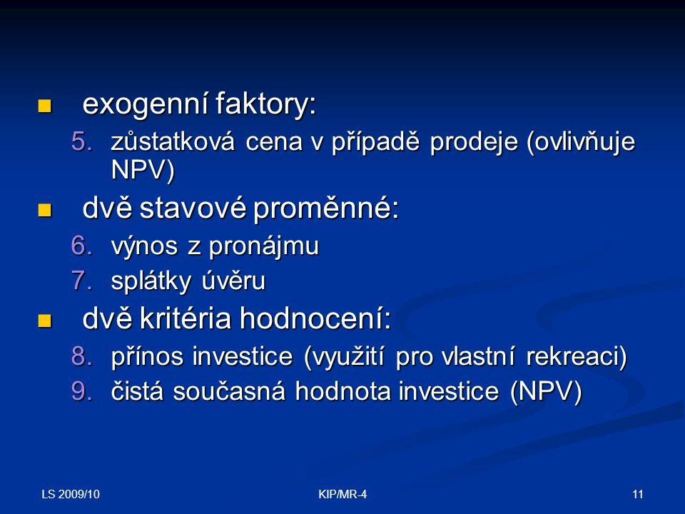 LS 2009/10 11KIP/MR-4 exogenní faktory: exogenní faktory: 5.zůstatková cena v případě prodeje (ovlivňuje NPV) dvě stavové proměnné: dvě stavové proměn