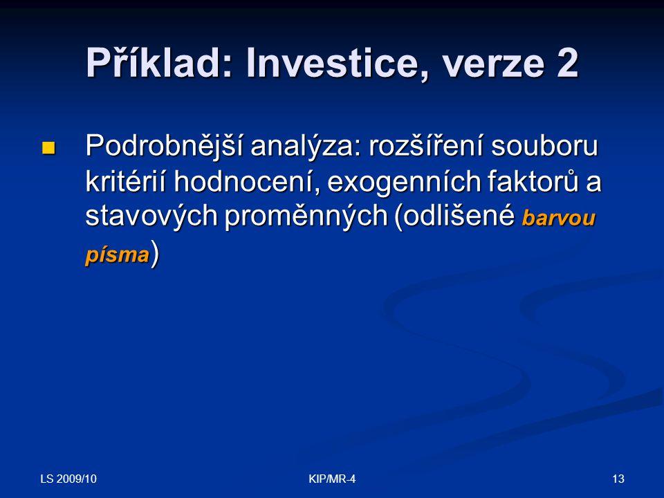 LS 2009/10 13KIP/MR-4 Příklad: Investice, verze 2 Podrobnější analýza: rozšíření souboru kritérií hodnocení, exogenních faktorů a stavových proměnných