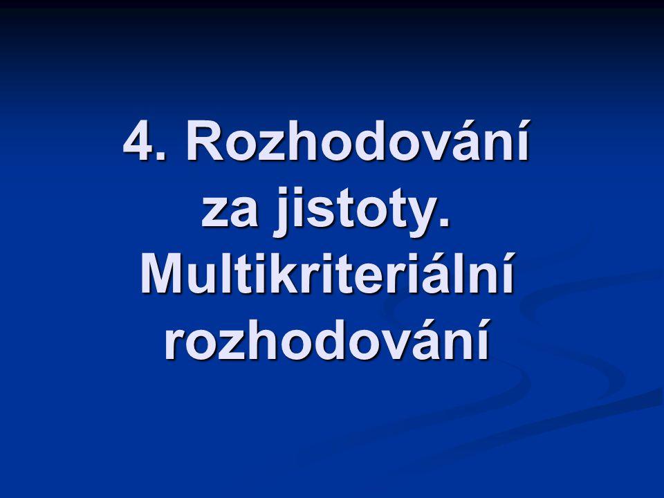 4. Rozhodování za jistoty. Multikriteriální rozhodování