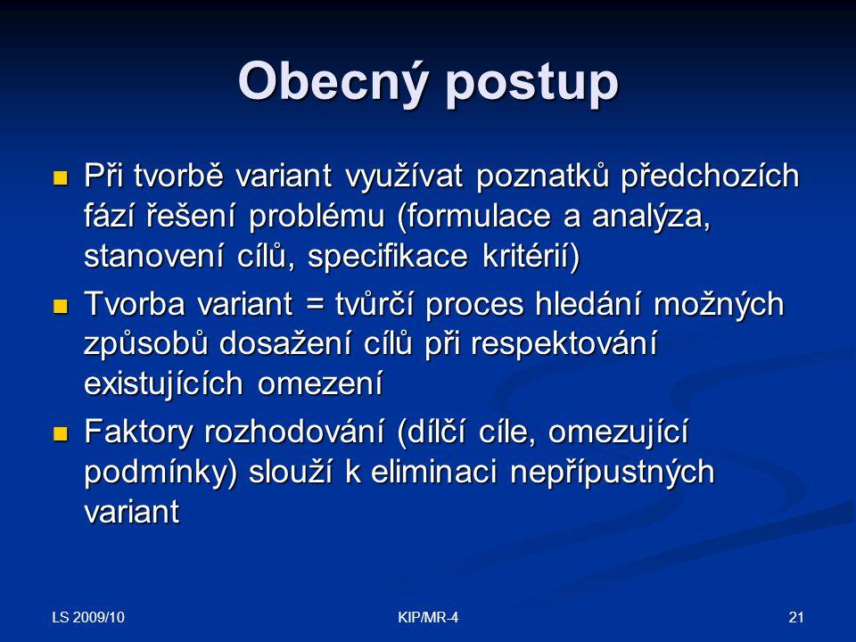 LS 2009/10 21KIP/MR-4 Obecný postup Při tvorbě variant využívat poznatků předchozích fází řešení problému (formulace a analýza, stanovení cílů, specif