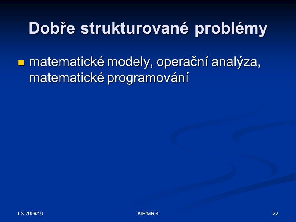 LS 2009/10 22KIP/MR-4 Dobře strukturované problémy matematické modely, operační analýza, matematické programování matematické modely, operační analýza