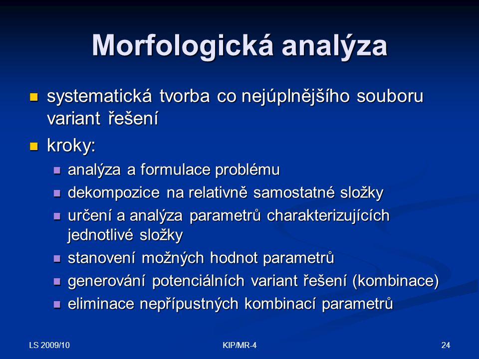 LS 2009/10 24KIP/MR-4 Morfologická analýza systematická tvorba co nejúplnějšího souboru variant řešení systematická tvorba co nejúplnějšího souboru va