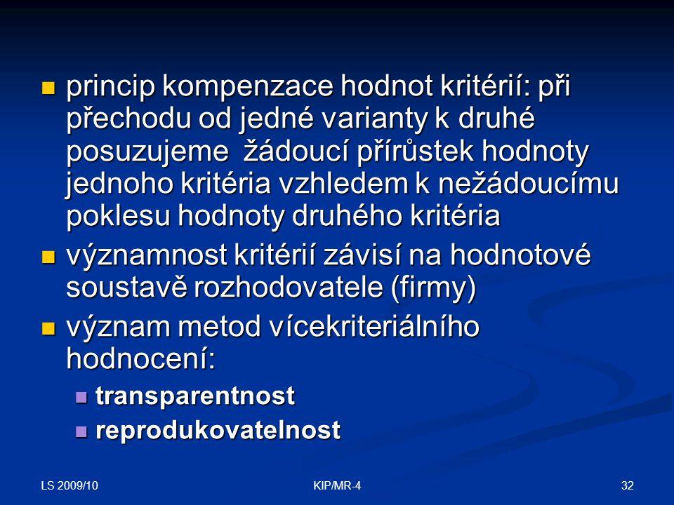 LS 2009/10 32KIP/MR-4 princip kompenzace hodnot kritérií: při přechodu od jedné varianty k druhé posuzujeme žádoucí přírůstek hodnoty jednoho kritéria
