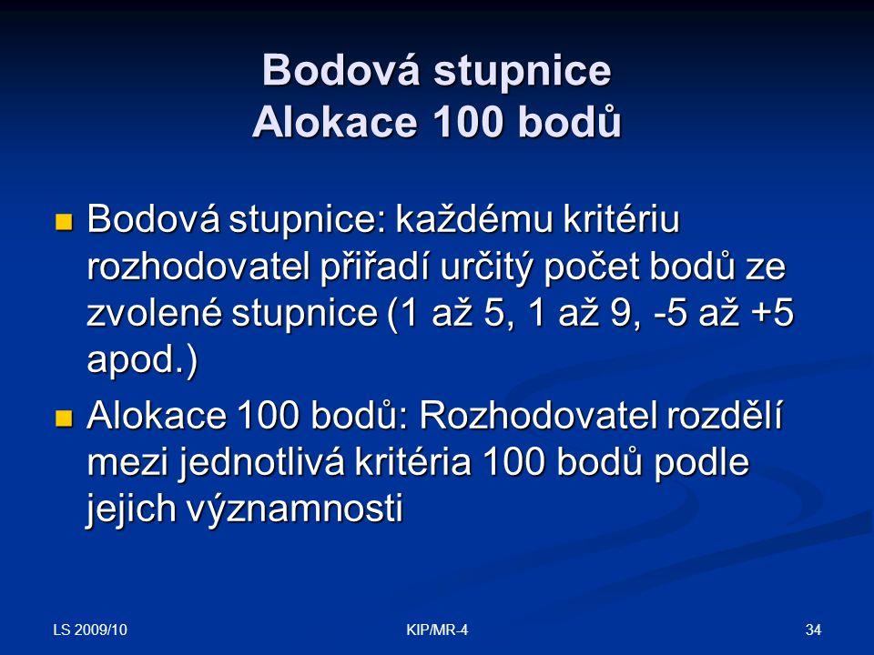 LS 2009/10 34KIP/MR-4 Bodová stupnice Alokace 100 bodů Bodová stupnice: každému kritériu rozhodovatel přiřadí určitý počet bodů ze zvolené stupnice (1