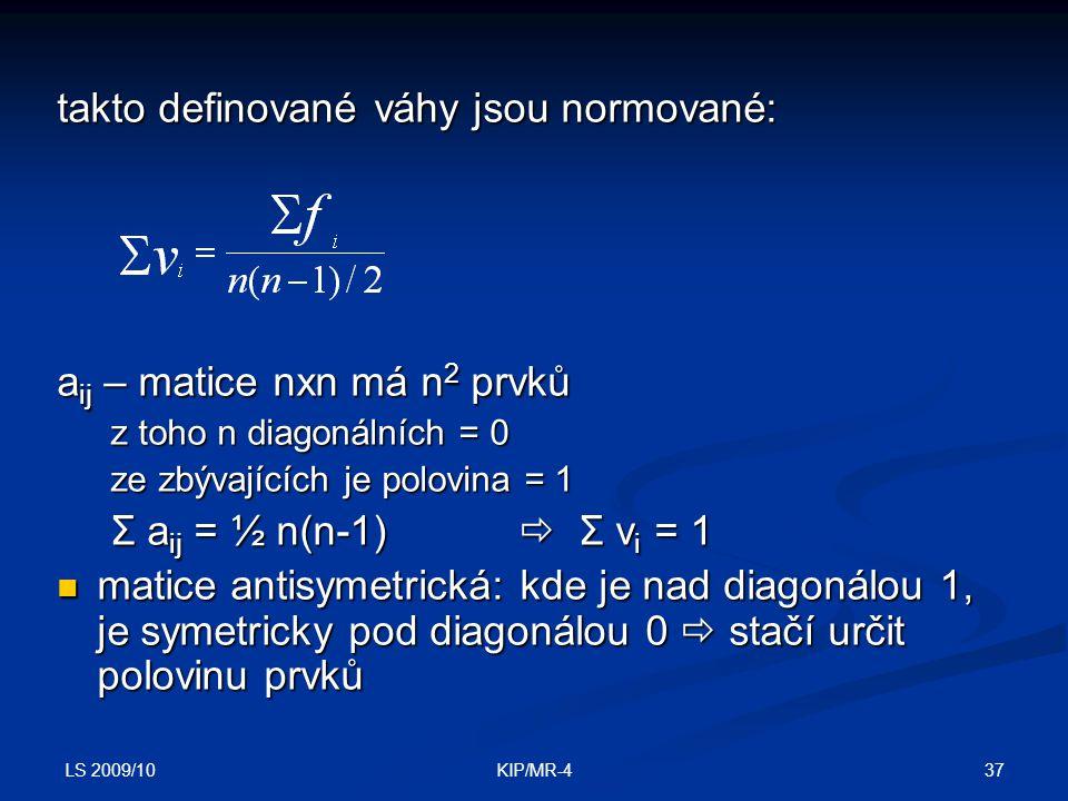 LS 2009/10 37KIP/MR-4 takto definované váhy jsou normované: a ij – matice nxn má n 2 prvků z toho n diagonálních = 0 ze zbývajících je polovina = 1 Σ