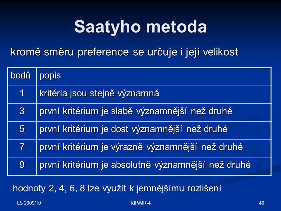 LS 2009/10 40KIP/MR-4 Saatyho metoda kromě směru preference se určuje i její velikost bodůpopis 1 kritéria jsou stejně významná 3 první kritérium je s