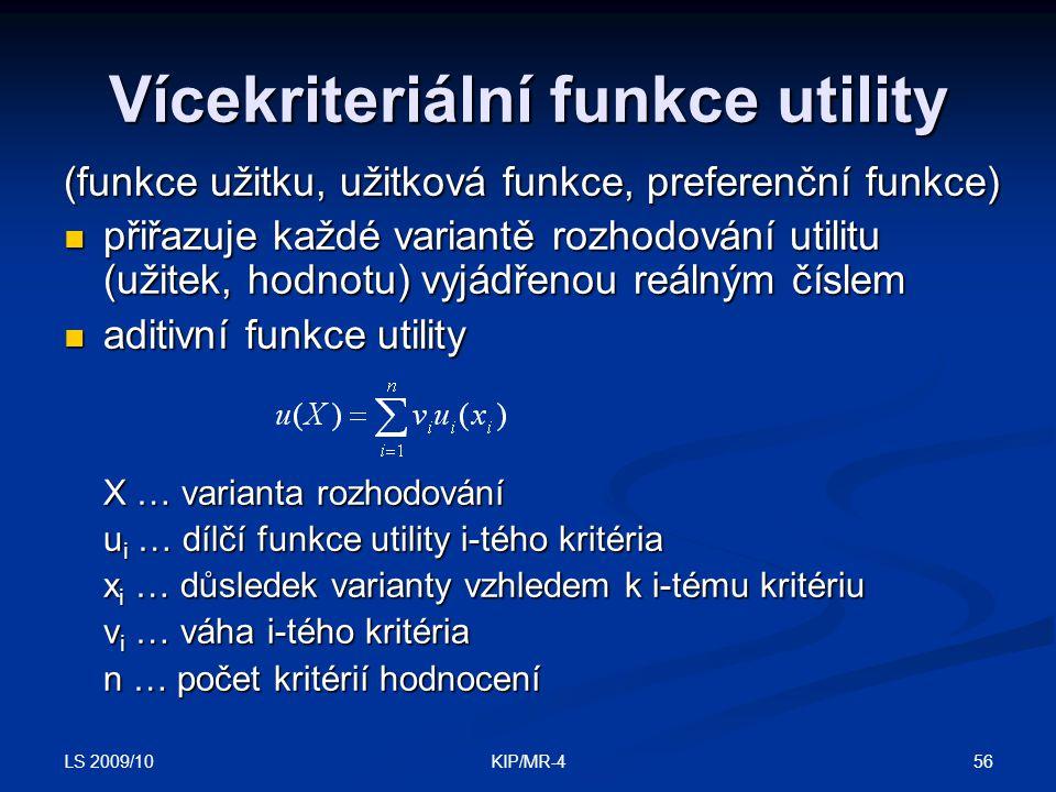 LS 2009/10 56KIP/MR-4 Vícekriteriální funkce utility (funkce užitku, užitková funkce, preferenční funkce) přiřazuje každé variantě rozhodování utilitu