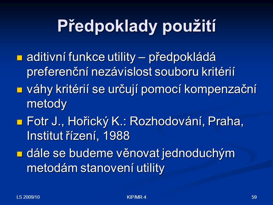 LS 2009/10 59KIP/MR-4 Předpoklady použití aditivní funkce utility – předpokládá preferenční nezávislost souboru kritérií aditivní funkce utility – pře