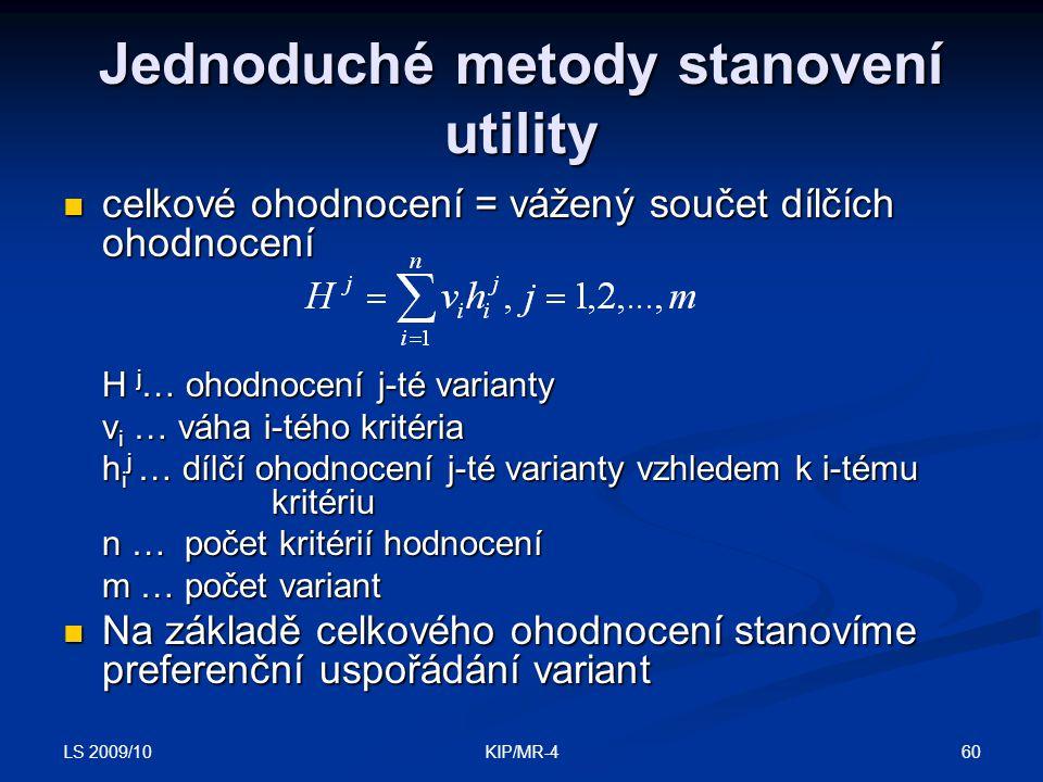 LS 2009/10 60KIP/MR-4 Jednoduché metody stanovení utility celkové ohodnocení = vážený součet dílčích ohodnocení celkové ohodnocení = vážený součet díl