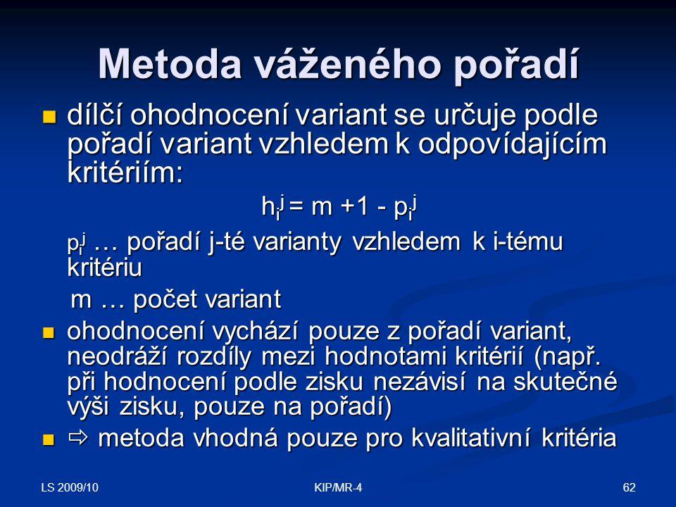 LS 2009/10 62KIP/MR-4 Metoda váženého pořadí dílčí ohodnocení variant se určuje podle pořadí variant vzhledem k odpovídajícím kritériím: dílčí ohodnoc