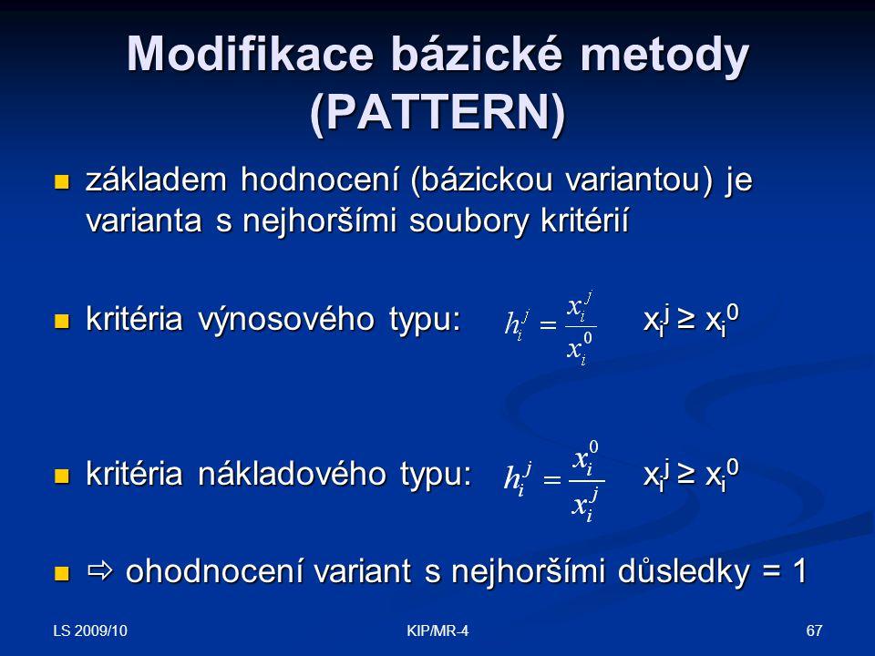LS 2009/10 67KIP/MR-4 Modifikace bázické metody (PATTERN) základem hodnocení (bázickou variantou) je varianta s nejhoršími soubory kritérií základem h