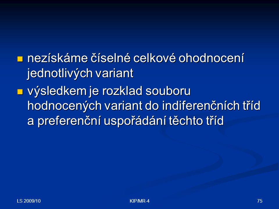 LS 2009/10 75KIP/MR-4 nezískáme číselné celkové ohodnocení jednotlivých variant nezískáme číselné celkové ohodnocení jednotlivých variant výsledkem je
