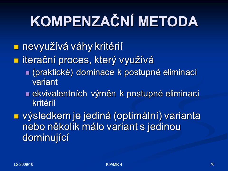 LS 2009/10 76KIP/MR-4 KOMPENZAČNÍ METODA nevyužívá váhy kritérií nevyužívá váhy kritérií iterační proces, který využívá iterační proces, který využívá