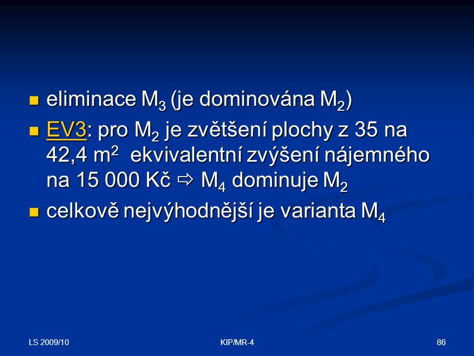 LS 2009/10 86KIP/MR-4 eliminace M 3 (je dominována M 2 ) eliminace M 3 (je dominována M 2 ) EV3: pro M 2 je zvětšení plochy z 35 na 42,4 m 2 ekvivalen