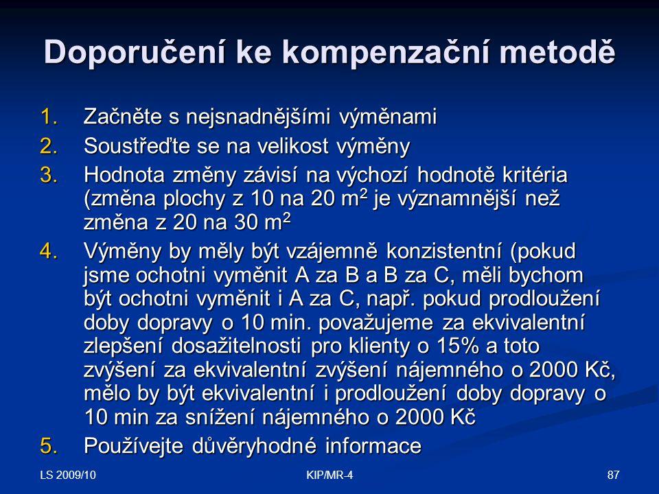 LS 2009/10 87KIP/MR-4 Doporučení ke kompenzační metodě 1.Začněte s nejsnadnějšími výměnami 2.Soustřeďte se na velikost výměny 3.Hodnota změny závisí n