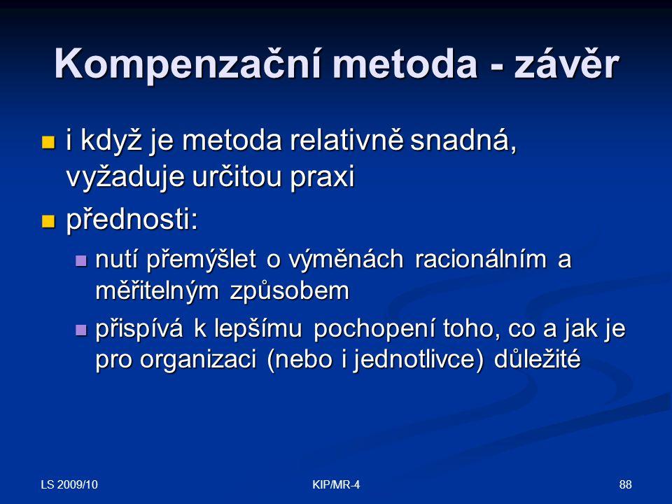 LS 2009/10 88KIP/MR-4 Kompenzační metoda - závěr i když je metoda relativně snadná, vyžaduje určitou praxi i když je metoda relativně snadná, vyžaduje
