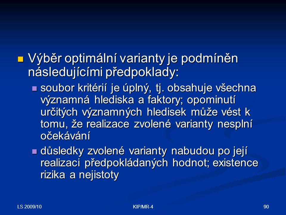 LS 2009/10 90KIP/MR-4 Výběr optimální varianty je podmíněn následujícími předpoklady: Výběr optimální varianty je podmíněn následujícími předpoklady: