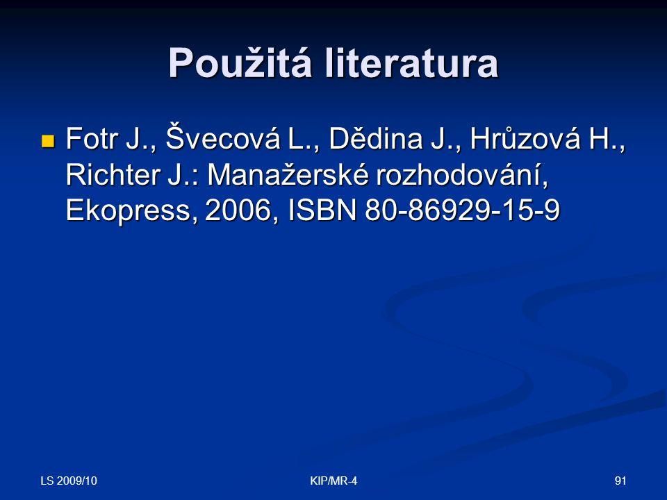LS 2009/10 91KIP/MR-4 Použitá literatura Fotr J., Švecová L., Dědina J., Hrůzová H., Richter J.: Manažerské rozhodování, Ekopress, 2006, ISBN 80-86929