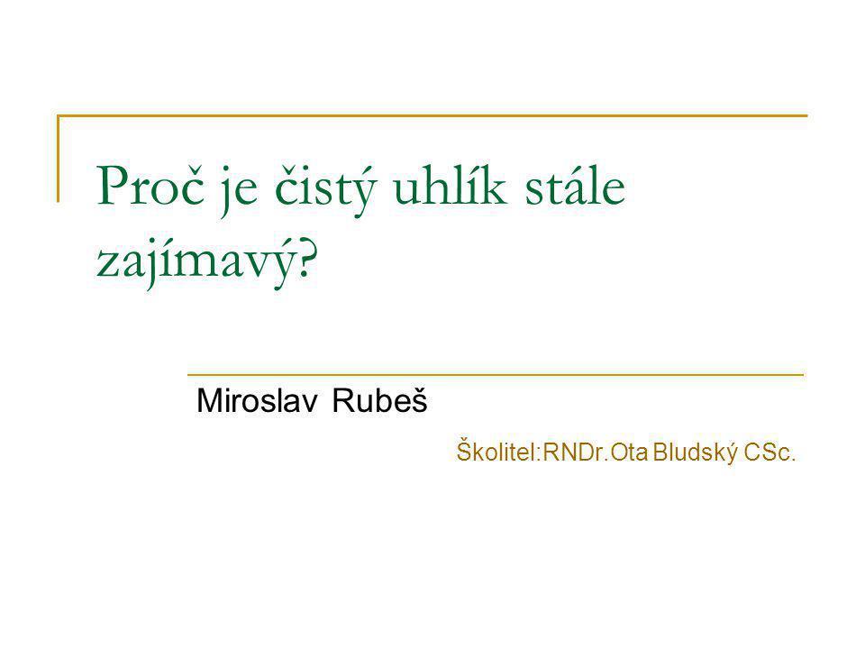 Proč je čistý uhlík stále zajímavý Miroslav Rubeš Školitel:RNDr.Ota Bludský CSc.