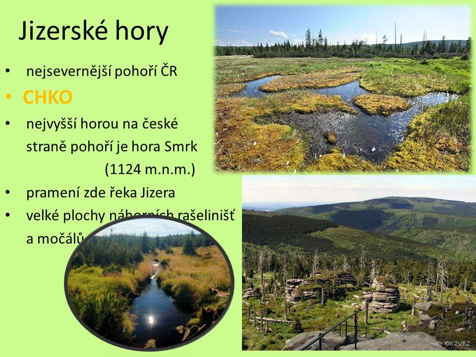 Jizerské hory nejsevernější pohoří ČR CHKO nejvyšší horou na české straně pohoří je hora Smrk (1124 m.n.m.) pramení zde řeka Jizera velké plochy náhorních rašelinišť a močálů