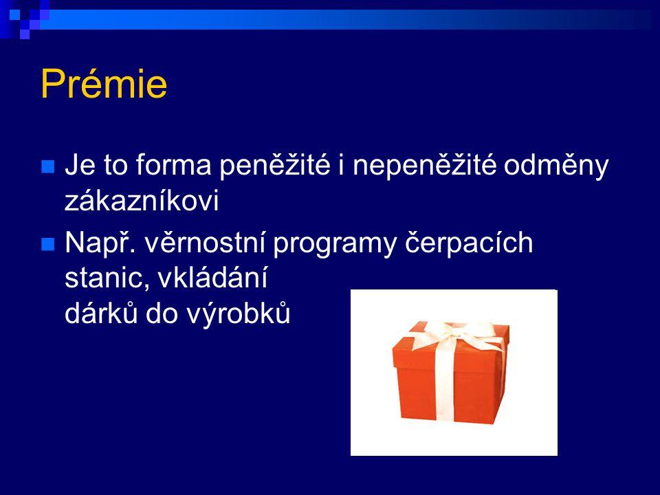 Prémie Je to forma peněžité i nepeněžité odměny zákazníkovi Např. věrnostní programy čerpacích stanic, vkládání dárků do výrobků
