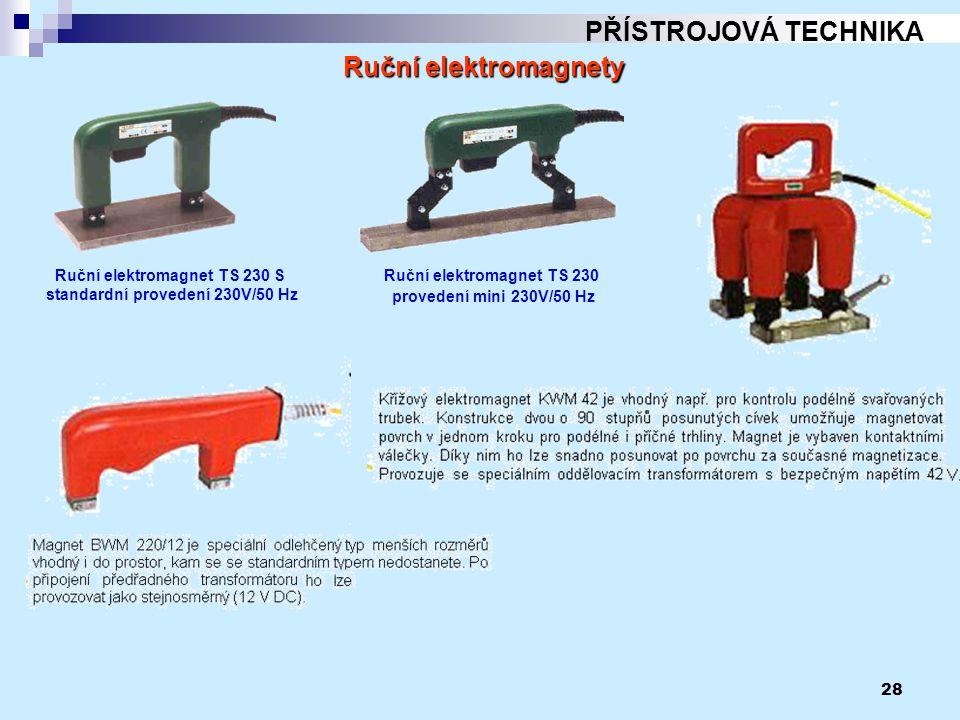 28 PŘÍSTROJOVÁ TECHNIKA Ruční elektromagnety Ruční elektromagnet TS 230 S standardní provedení 230V/50 Hz Ruční elektromagnet TS 230 provedení mini 23