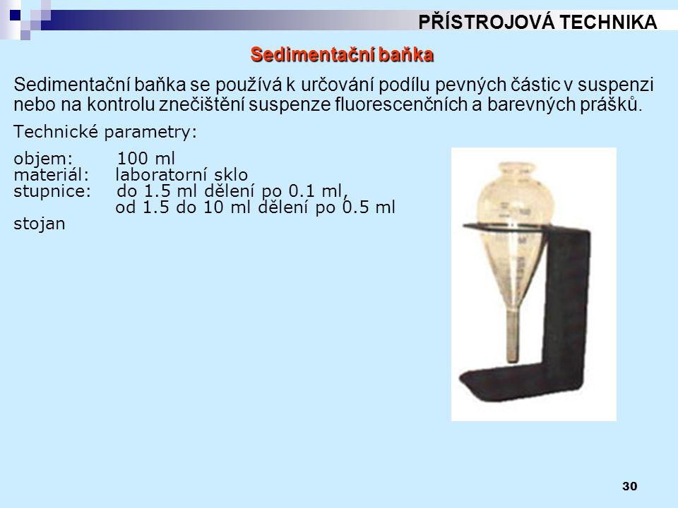 30 PŘÍSTROJOVÁ TECHNIKA Sedimentační baňka Sedimentační baňka se používá k určování podílu pevných částic v suspenzi nebo na kontrolu znečištění suspe