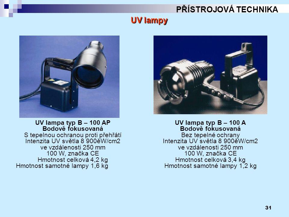 31 PŘÍSTROJOVÁ TECHNIKA UV lampy UV lampa typ B – 100 AP Bodově fokusovaná S tepelnou ochranou proti přehřátí Intenzita UV světla 8 900ěW/cm2 ve vzdál