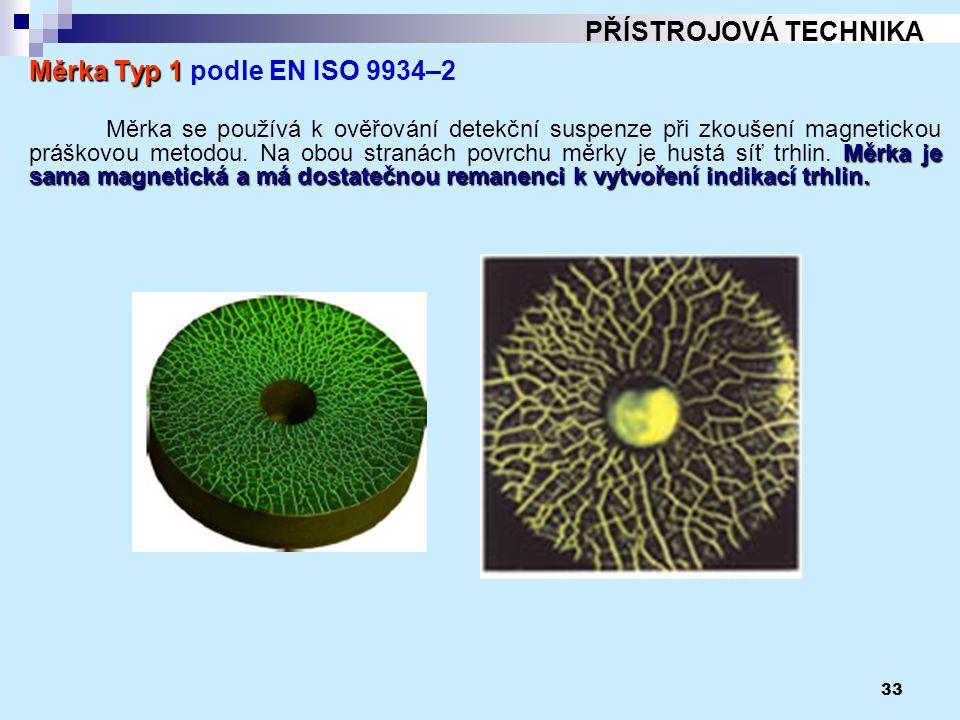 33 PŘÍSTROJOVÁ TECHNIKA Měrka Typ 1 Měrka Typ 1 podle EN ISO 9934–2 Měrka je sama magnetická a má dostatečnou remanenci k vytvoření indikací trhlin. M