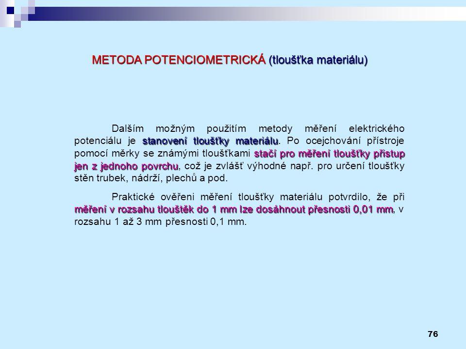 76 METODA POTENCIOMETRICKÁ (tloušťka materiálu) stanovení tloušťky materiálu stačí pro měření tloušťky přistup jen z jednoho povrchu Dalším možným pou