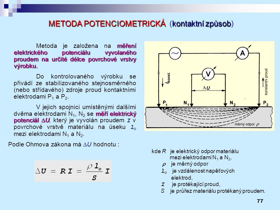 77 METODA POTENCIOMETRICKÁkontaktní způsob METODA POTENCIOMETRICKÁ (kontaktní způsob) kde R je elektrický odpor materiálu mezi elektrodami N 1 a N 2,