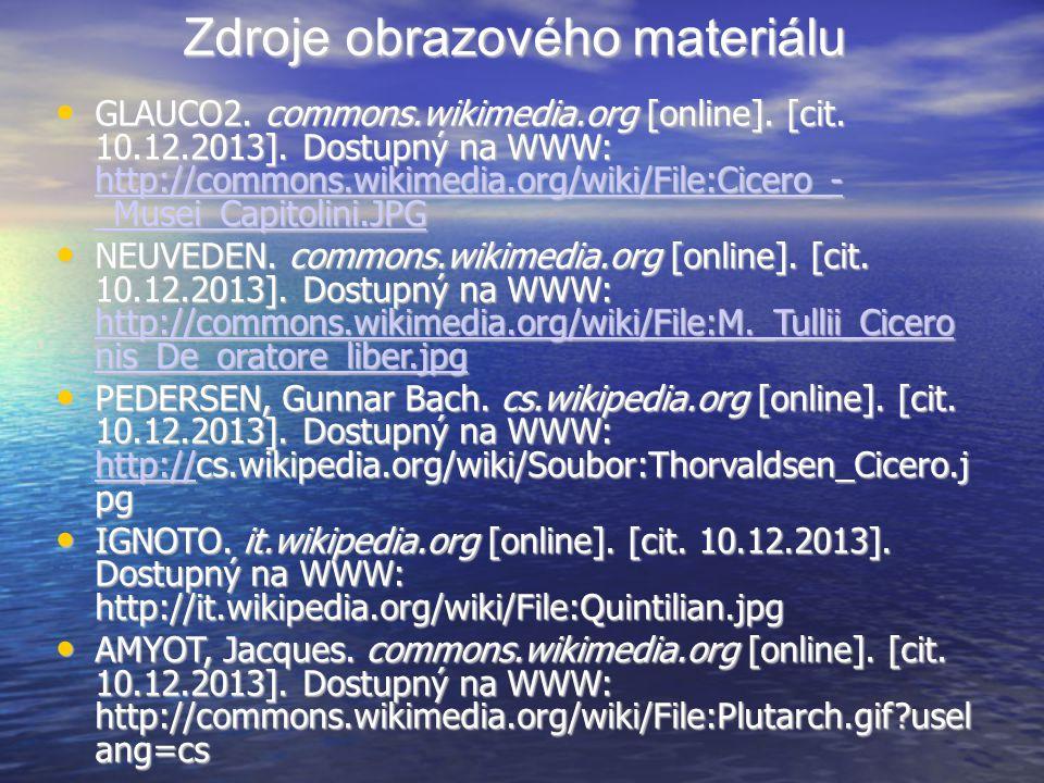 Zdroje obrazového materiálu GLAUCO2. commons.wikimedia.org [online]. [cit. 10.12.2013]. Dostupný na WWW: http://commons.wikimedia.org/wiki/File:Cicero