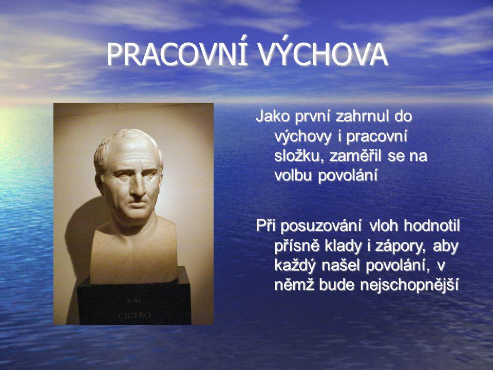 PRACOVNÍ VÝCHOVA Jako první zahrnul do výchovy i pracovní složku, zaměřil se na volbu povolání Při posuzování vloh hodnotil přísně klady i zápory, aby