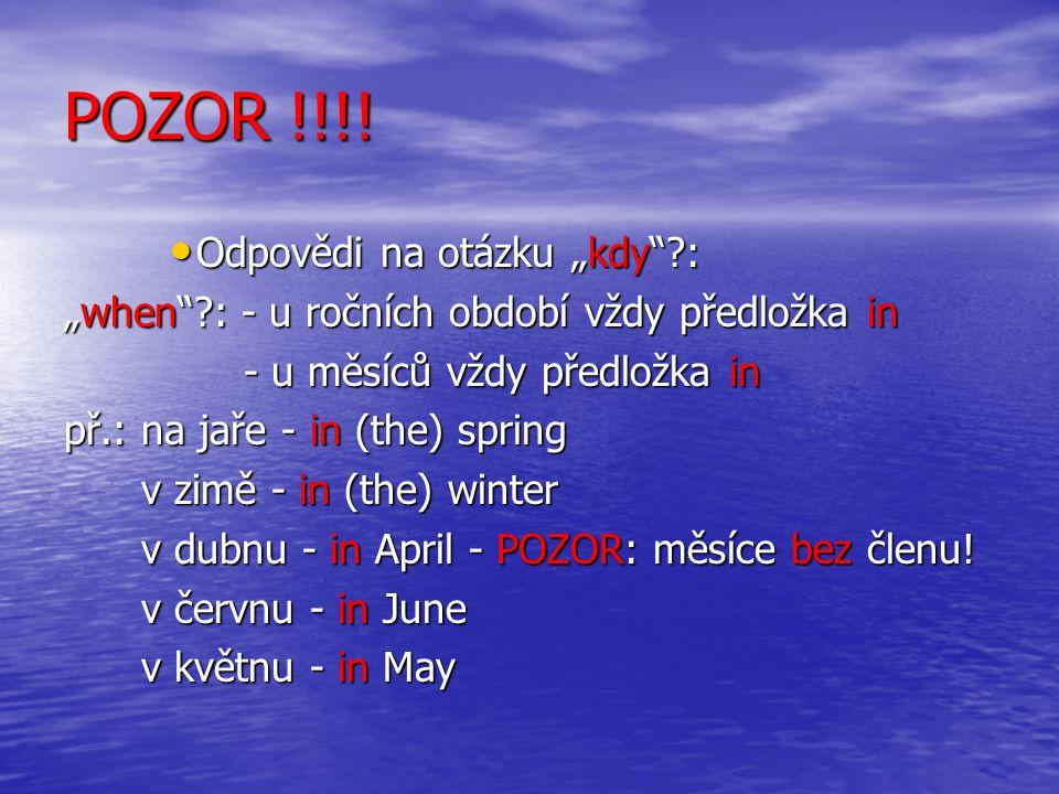 """POZOR !!!! Odpovědi na otázku """"kdy""""?: """"when""""?: - u ročních období vždy předložka in - u měsíců vždy předložka in př.: na jaře - in (the) spring v zimě"""