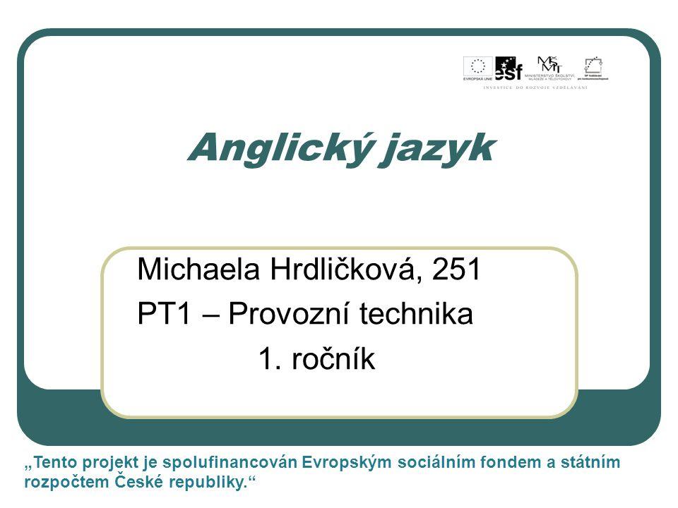"""Anglický jazyk Michaela Hrdličková, 251 PT1 – Provozní technika 1. ročník """"Tento projekt je spolufinancován Evropským sociálním fondem a státním rozpo"""