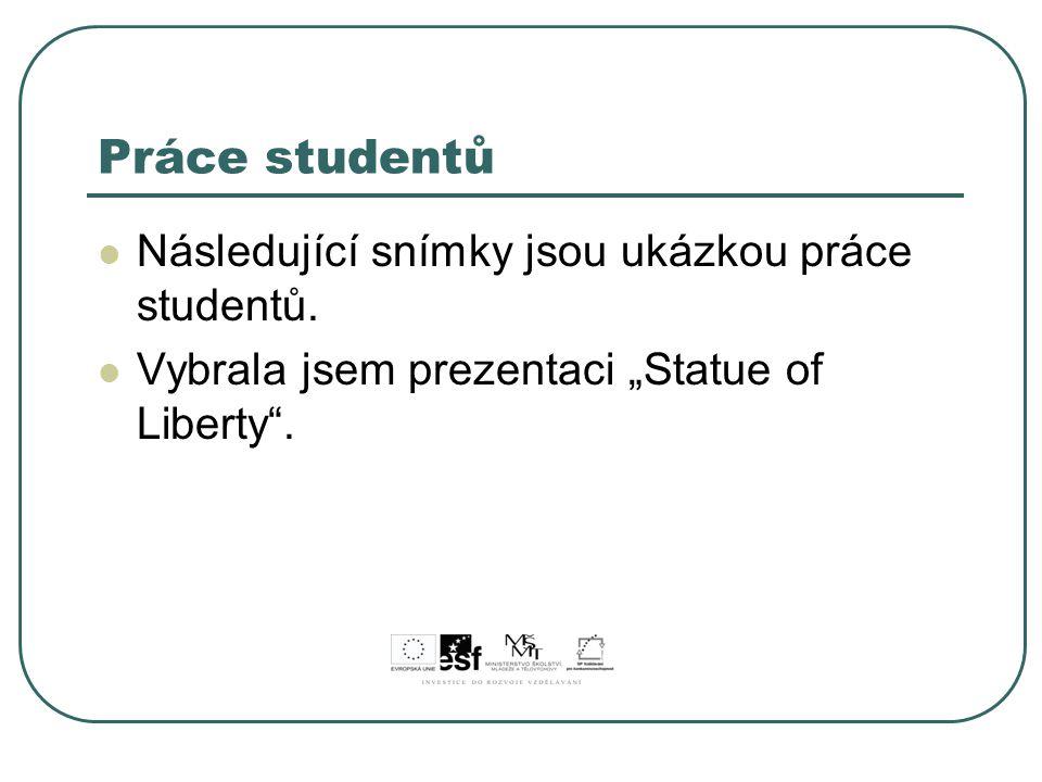 """Práce studentů Následující snímky jsou ukázkou práce studentů. Vybrala jsem prezentaci """"Statue of Liberty""""."""