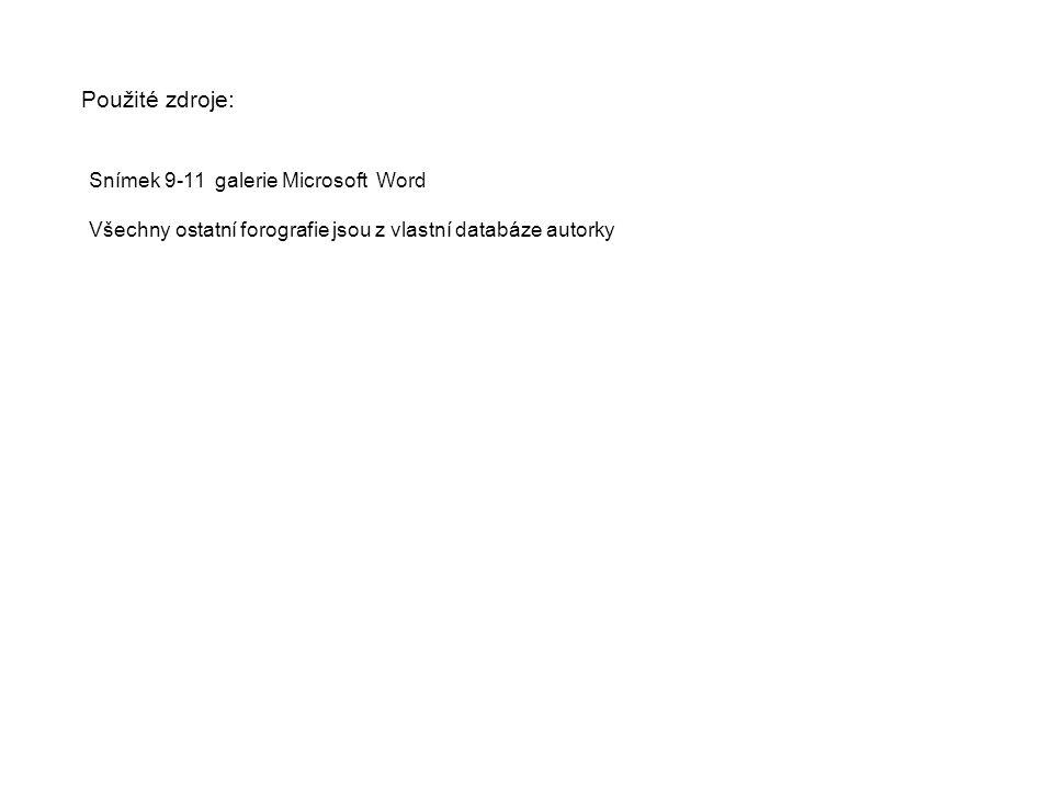 Použité zdroje: Snímek 9-11 galerie Microsoft Word Všechny ostatní forografie jsou z vlastní databáze autorky