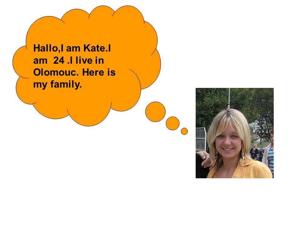 Hallo,I am Kate.I am 24.I live in Olomouc. Here is my family.
