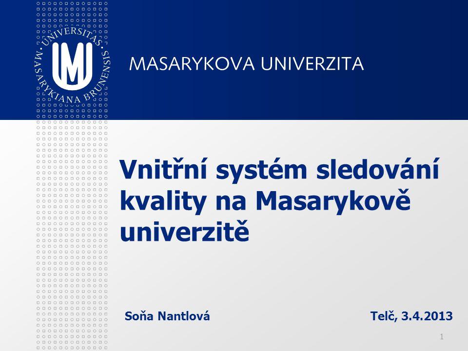 1 Vnitřní systém sledování kvality na Masarykově univerzitě Soňa Nantlová Telč, 3.4.2013