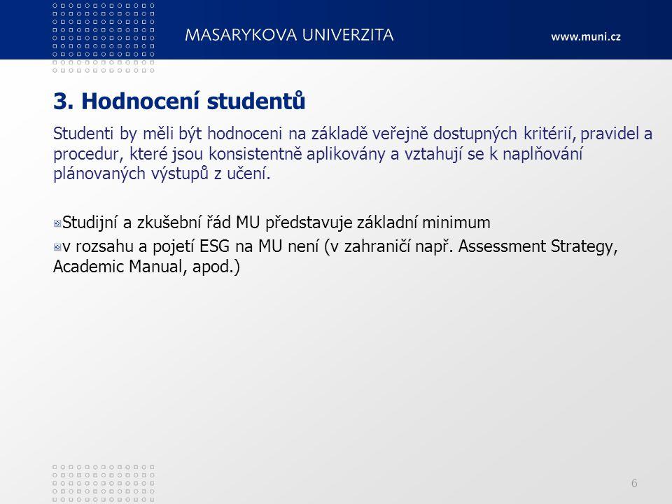 3. Hodnocení studentů Studenti by měli být hodnoceni na základě veřejně dostupných kritérií, pravidel a procedur, které jsou konsistentně aplikovány a