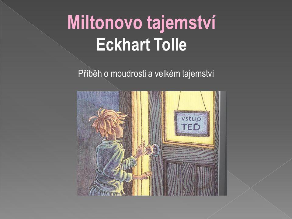 Miltonovo tajemství Eckhart Tolle Příběh o moudrosti a velkém tajemství