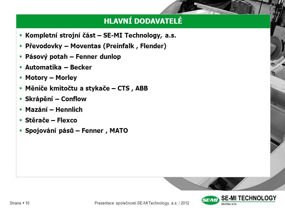 Prezentace společnosti SE-MI Technology, a.s. / 2012 Strana  10 HLAVNÍ DODAVATELÉ  Kompletní strojní část – SE-MI Technology, a.s.  Převodovky – Mo