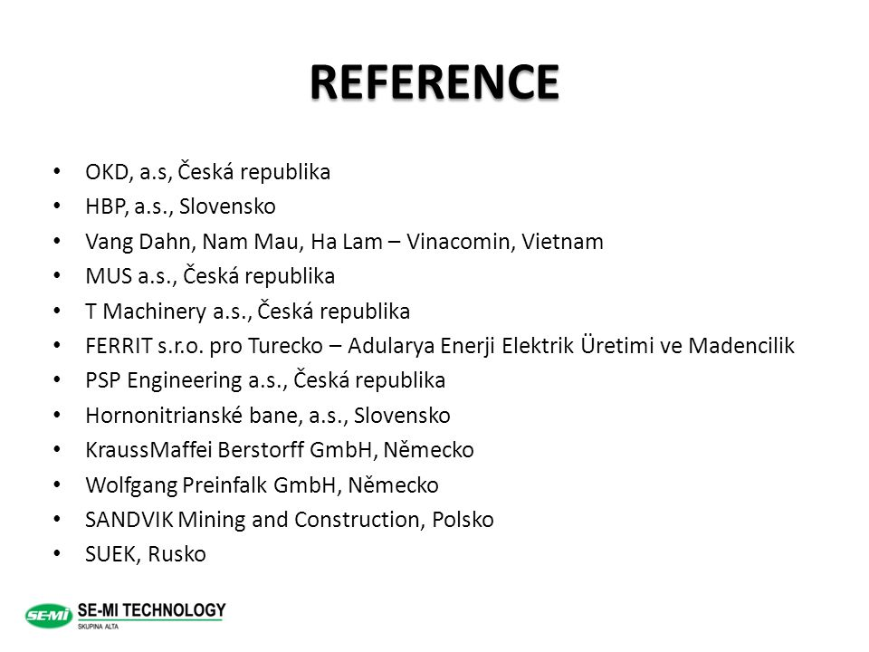 REFERENCE OKD, a.s, Česká republika HBP, a.s., Slovensko Vang Dahn, Nam Mau, Ha Lam – Vinacomin, Vietnam MUS a.s., Česká republika T Machinery a.s., Č