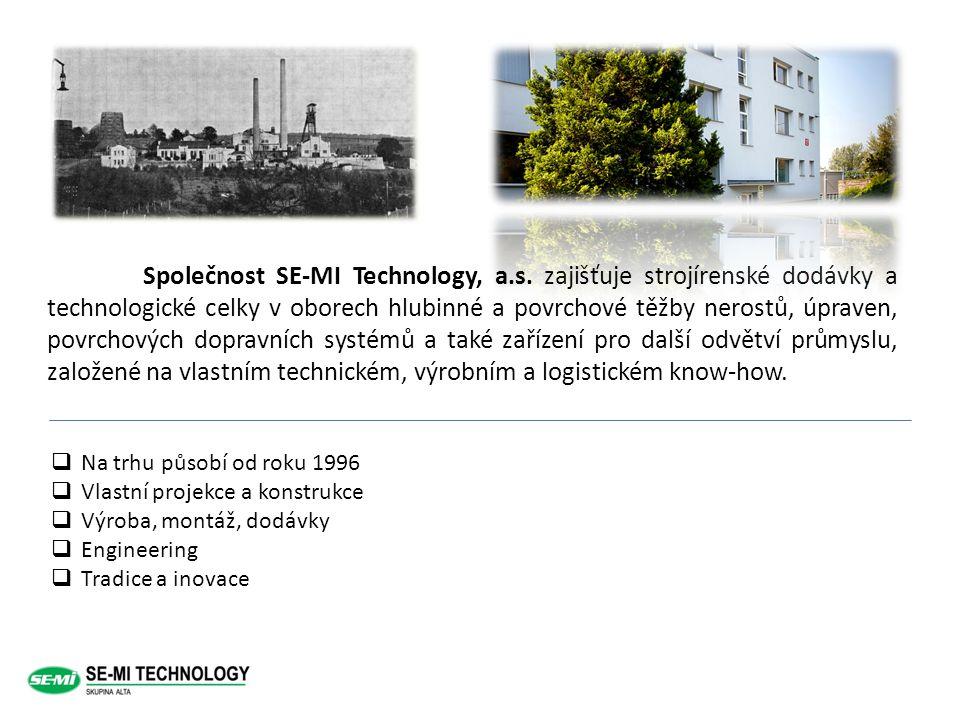 Společnost SE-MI Technology, a.s. zajišťuje strojírenské dodávky a technologické celky v oborech hlubinné a povrchové těžby nerostů, úpraven, povrchov