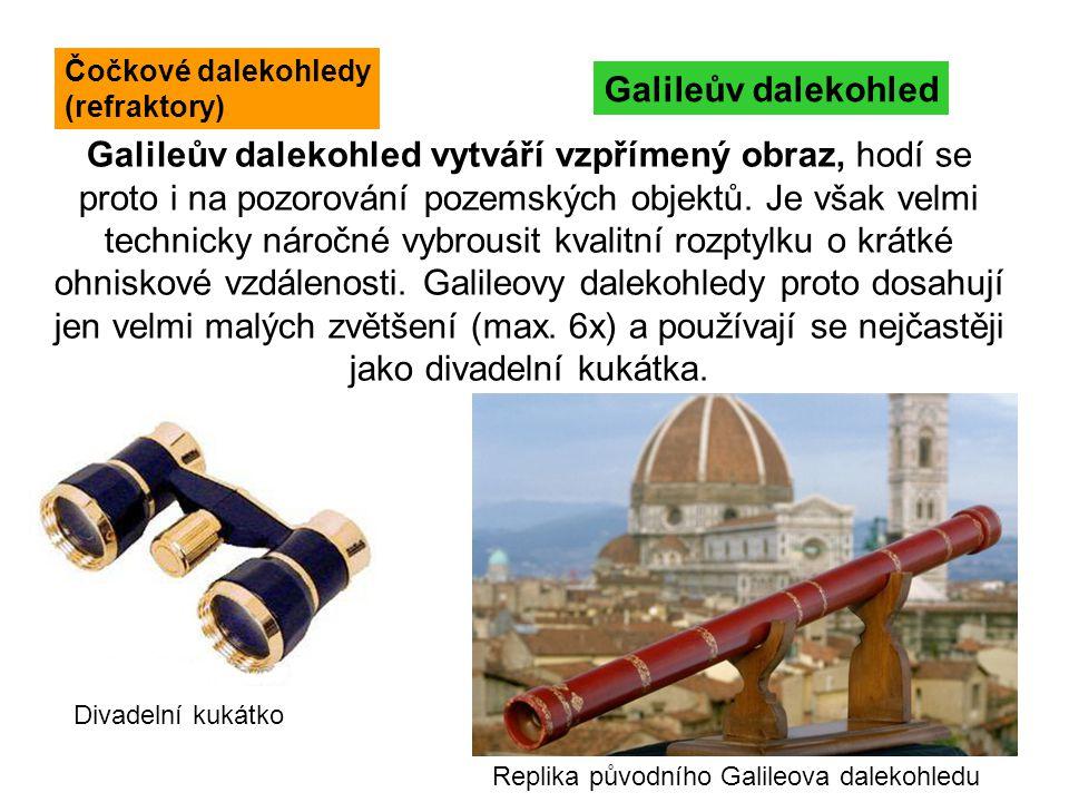 Galileův dalekohled Divadelní kukátko Galileův dalekohled vytváří vzpřímený obraz, hodí se proto i na pozorování pozemských objektů. Je však velmi tec
