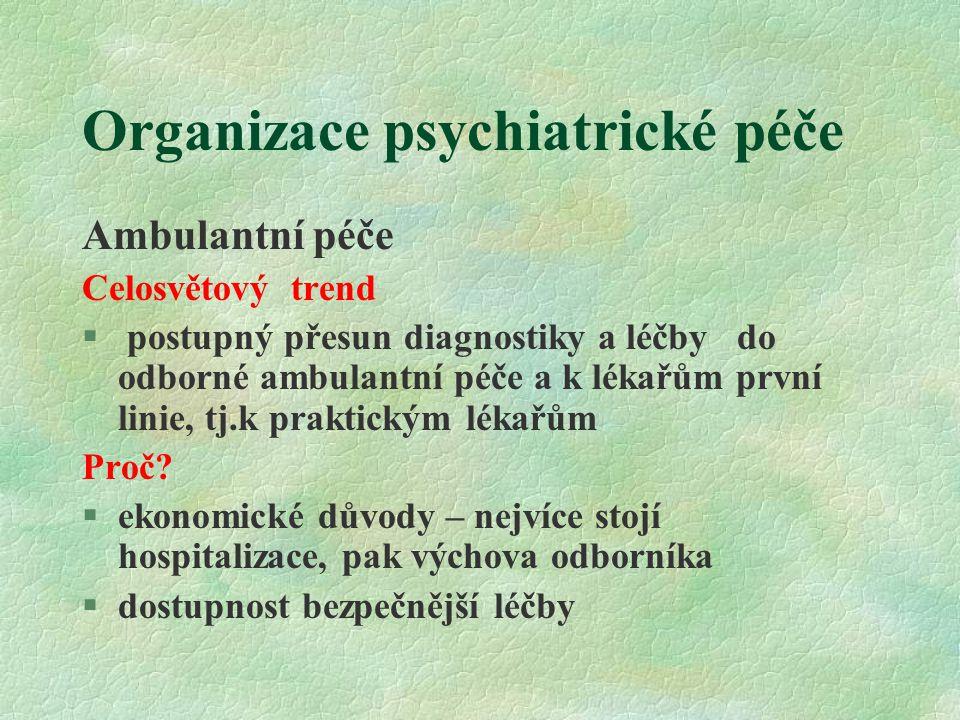 Organizace psychiatrické péče Ambulantní péče Celosvětový trend § postupný přesun diagnostiky a léčby do odborné ambulantní péče a k lékařům první linie, tj.k praktickým lékařům Proč.