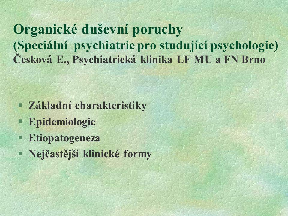 F00-09 Organické duševní poruchy Základní charakteristika §skupina duševních poruch, u kterých známe příčinu – nemoc, úraz nebo jakékoliv poškození mozku vede k přechodnému nebo stálému narušení funkce mozku §základní příznak narušení kognitivních (poznávacích) funkcí