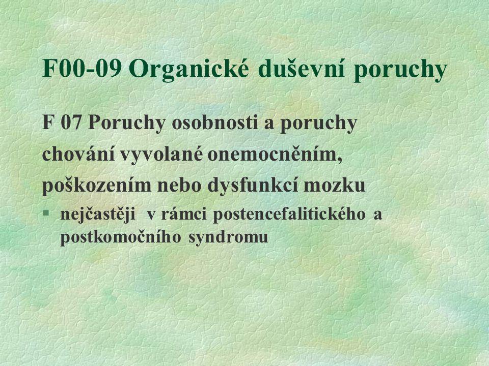 F00-09 Organické duševní poruchy F 07 Poruchy osobnosti a poruchy chování vyvolané onemocněním, poškozením nebo dysfunkcí mozku §nejčastěji v rámci po