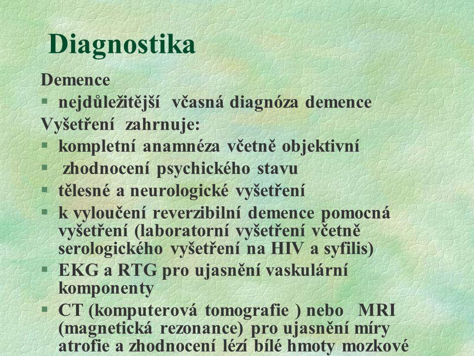 Diagnostika Demence §nejdůležitější včasná diagnóza demence Vyšetření zahrnuje:  kompletní anamnéza včetně objektivní  zhodnocení psychického stavu